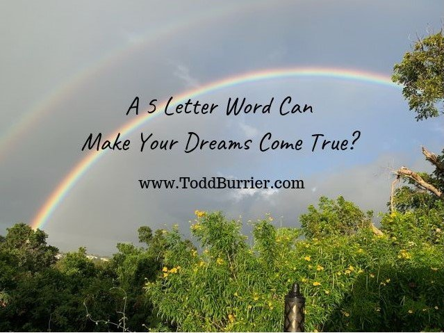 What is the 5 Letter Word That Can Bring Your Greatest Dreams to Fruition?