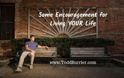 Some Encouragement for Living YOUR Life