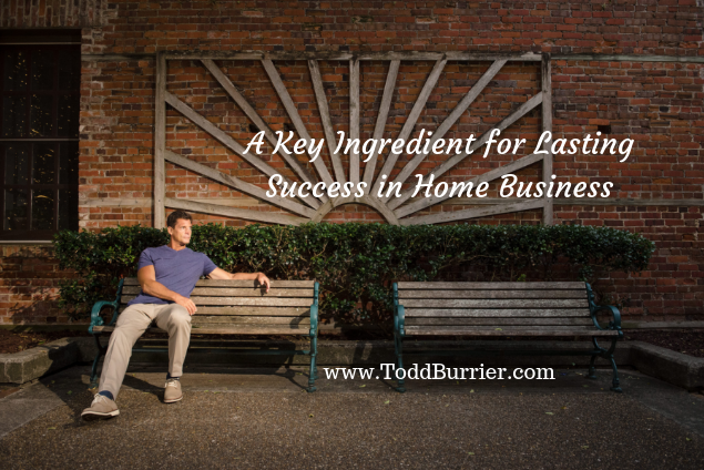 A Key Ingredient for Lasting Success in Your Home Business