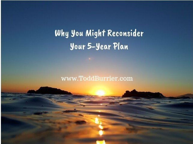 Why You Might Reconsider Your 5-Year Plan