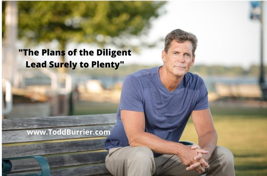 """The Plans of the Diligent Lead Surely to Plenty…"