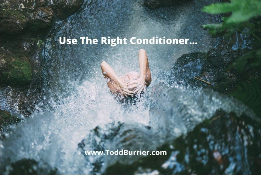 Use The Right Conditioner…