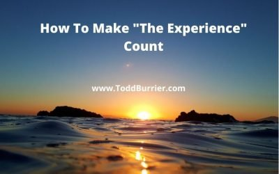 "How To Make ""The Experience"" Count"