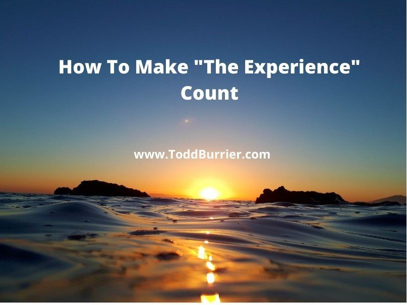 """How To Make """"The Experience"""" Count"""