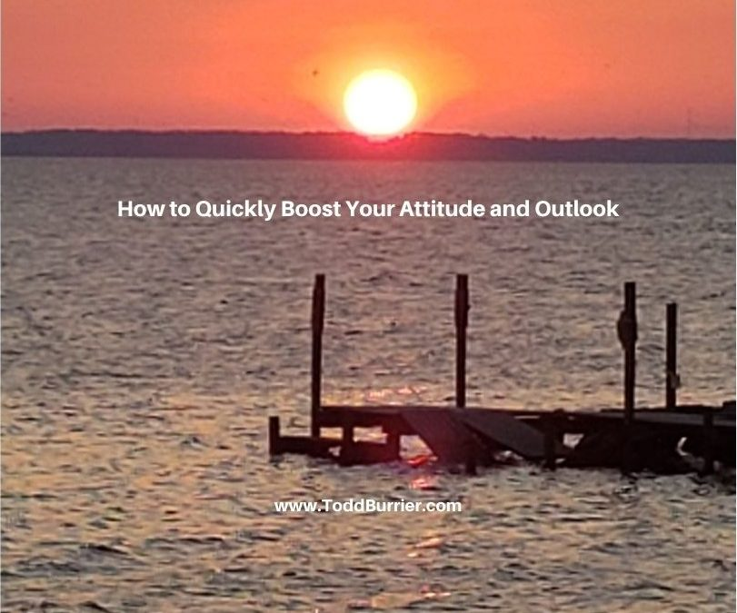 How to Quickly Boost Your Attitude and Outlook