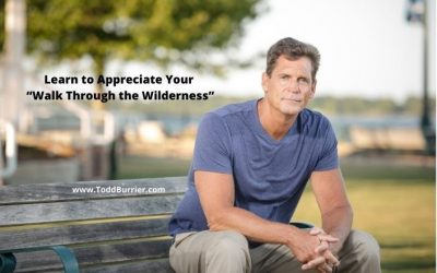 "Learn to Appreciate Your ""Walk Through the Wilderness"""