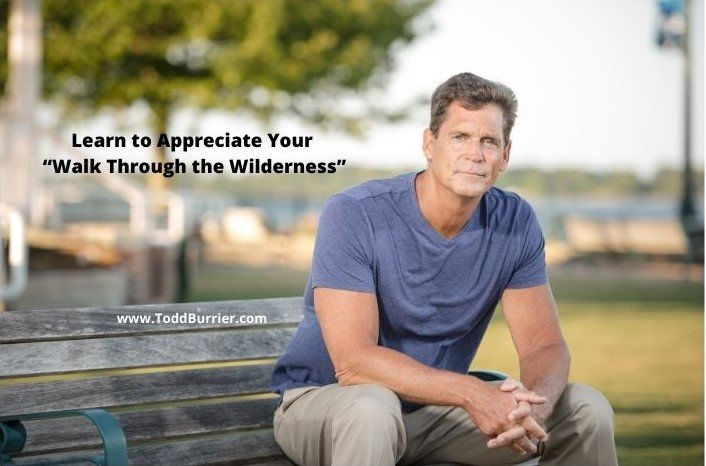 """Learn to Appreciate Your """"Walk Through the Wilderness"""""""