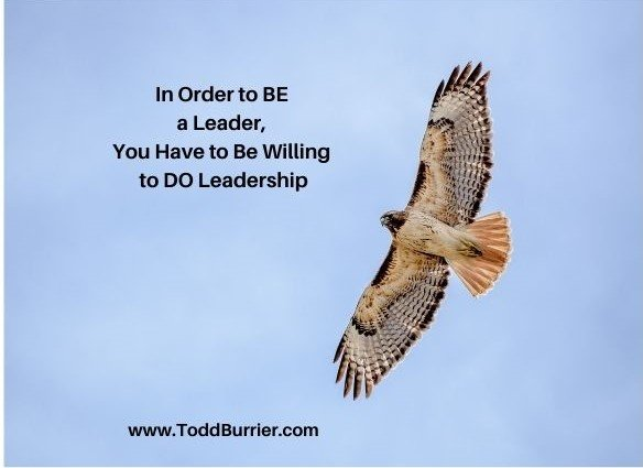 In Order to BE a Leader, You Have to Be Willing to DO Leadership