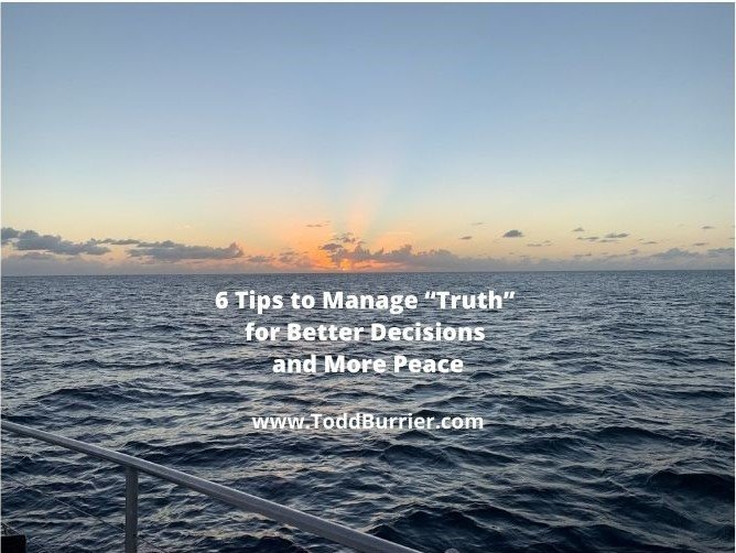 """6 Tips to Manage """"Truth"""" for Better Decisions and More Peace"""