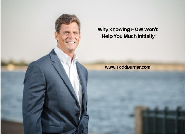 Why Knowing HOW Won't Help You Much Initially